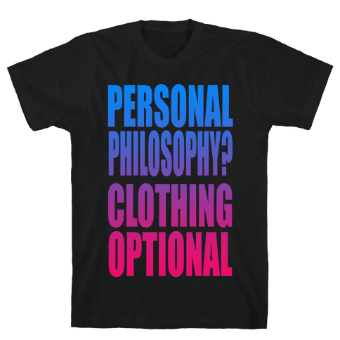 Personal Philosophy? CLOTHING OPTIONAL  Mens T-Shirt