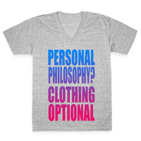 Personal Philosophy? CLOTHING OPTIONAL  V-Neck Tee Shirt