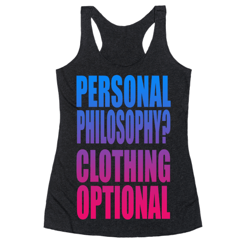 Personal Philosophy? CLOTHING OPTIONAL  Racerback Tank Top