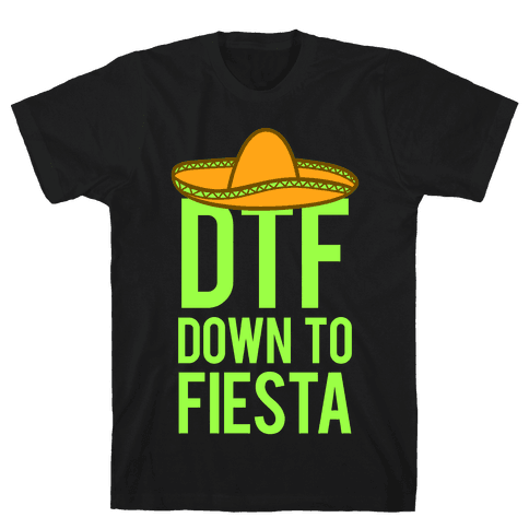 DTF (Down To Fiesta) Mens T-Shirt