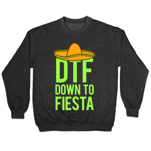 DTF (Down To Fiesta) Pullover