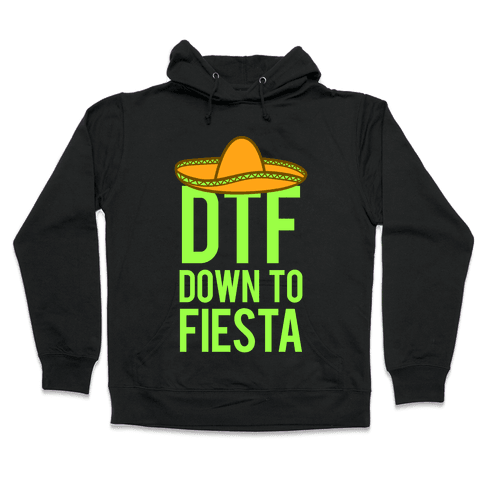 DTF (Down To Fiesta) Hooded Sweatshirt