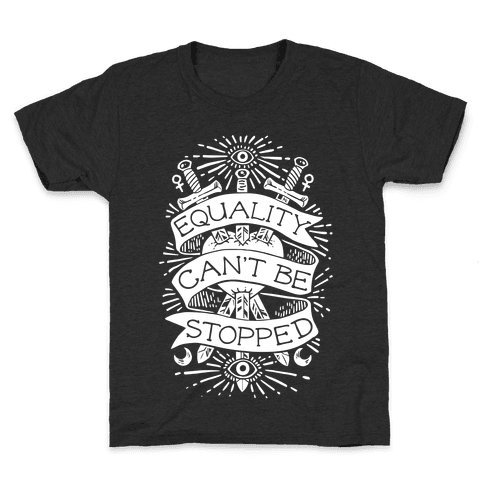 Equality Can't Be Stopped Kids T-Shirt
