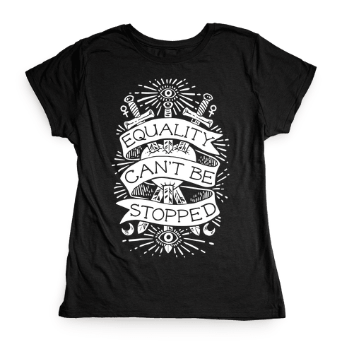 Equality Can't Be Stopped Womens T-Shirt