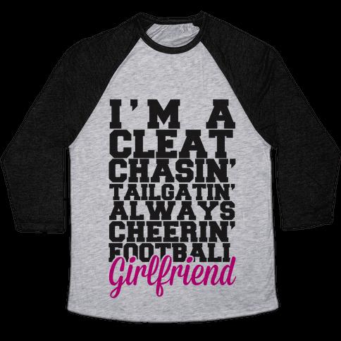 I'm A Cleat Chasin' Tailgatin' Always Cheerin' Football Girlfriend Baseball Tee