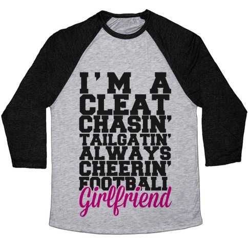 I'm A Cleat Chasin' Tailgatin' Always Cheerin' Football Girlfriend Baseball Tee