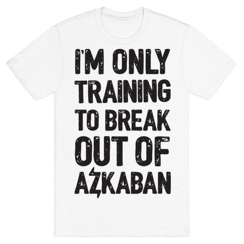 I'm Only Training To Break Out Of Azkaban Mens T-Shirt