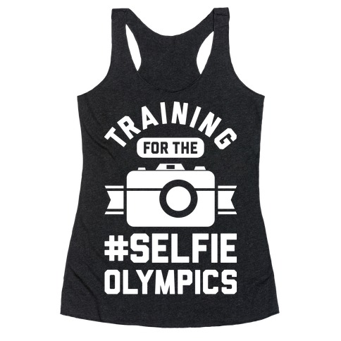 Training For The Selfie Olympics Racerback Tank Top