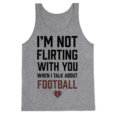 I'm Not flirting With You When I Talk About Football Tank Top