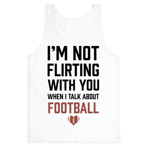 I'm Not flirting With You When I Talk About Football