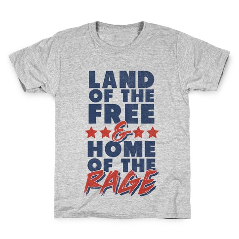 Land of the Free Home of the Rage Kids T-Shirt