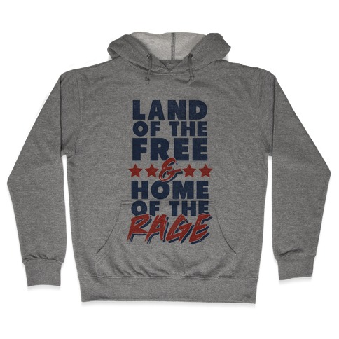 Land of the Free Home of the Rage Hooded Sweatshirt