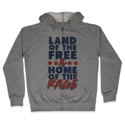 Land of the Free Home of the Rage Zip Hoodie