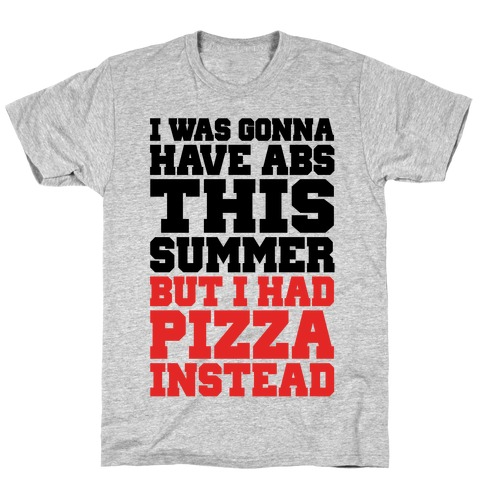 Pizza Body For The Summer Mens T-Shirt