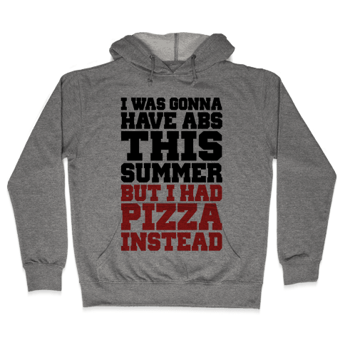 Pizza Body For The Summer Hooded Sweatshirt