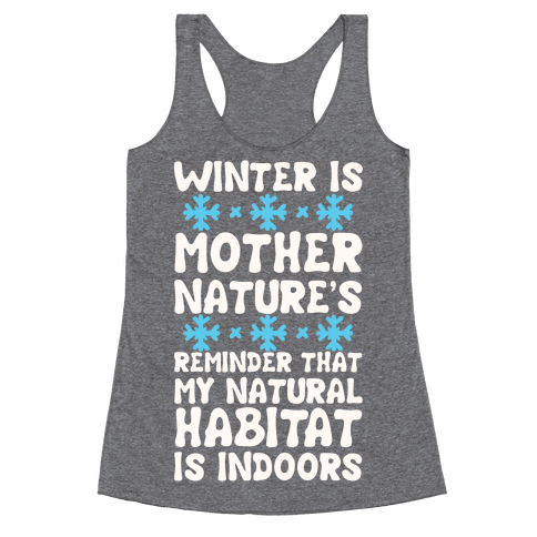 Winter Is Mother Nature's Reminder That My Natural Habitat Is Indoors Racerback Tank Top