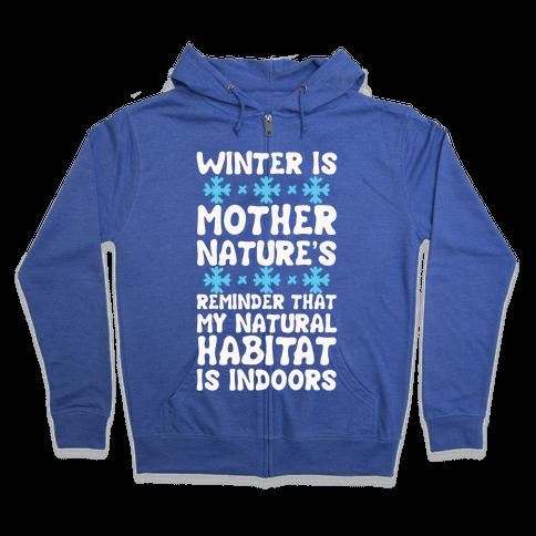 Winter Is Mother Nature's Reminder That My Natural Habitat Is Indoors Zip Hoodie