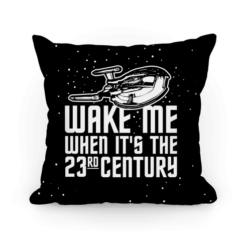 Wake Me When It's The 23rd Century Pillow