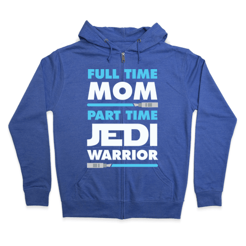 Full Time Mom Part Time Jedi Zip Hoodie
