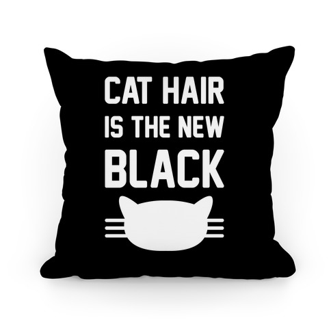 Cat Hair Is The New Black Pillow