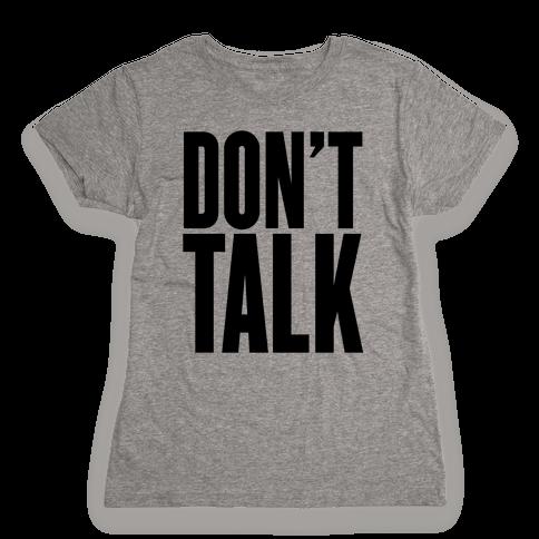 Don't Talk Womens T-Shirt