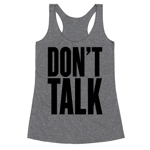 Don't Talk Racerback Tank Top
