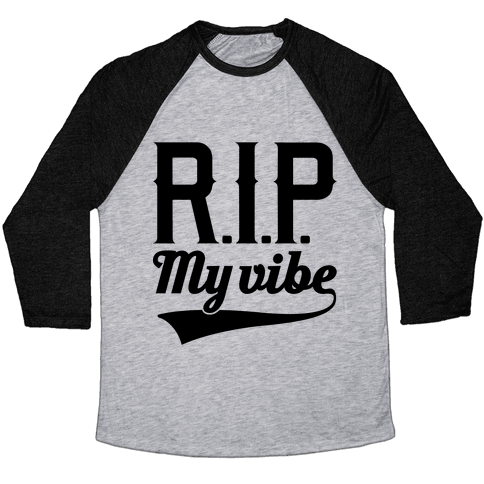 RIP My Vibe Baseball Tee