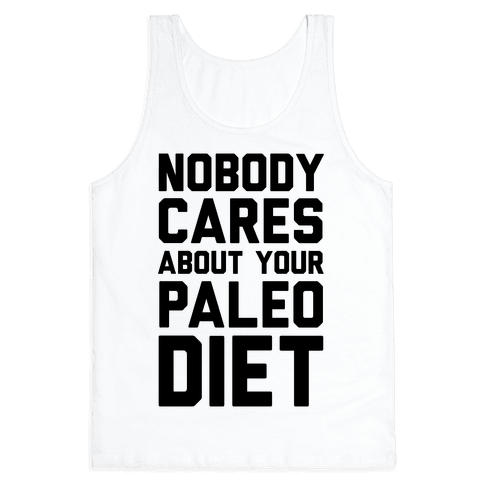 Nobody Cares About Your Paleo Diet Tank Top