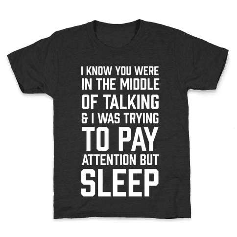 I Was Trying To Pay Attention But Sleep Kids T-Shirt