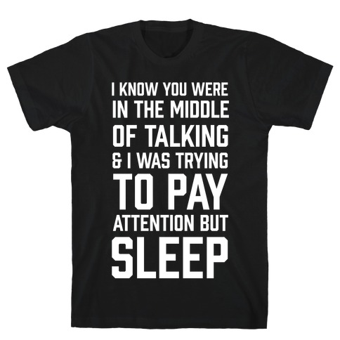 I Was Trying To Pay Attention But Sleep T-Shirt