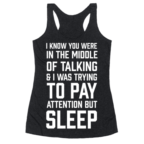 I Was Trying To Pay Attention But Sleep Racerback Tank Top