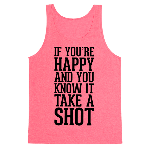 If You're Happy And You Know It, Take A Shot Tank Top