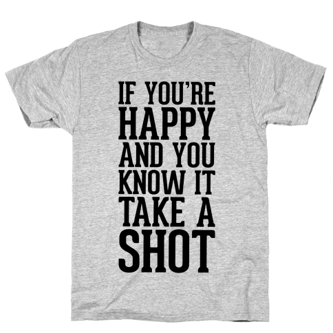 If You're Happy And You Know It, Take A Shot Mens T-Shirt