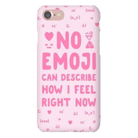 No Emoji Can Describe How I'm Feeling Right Now Phone Case