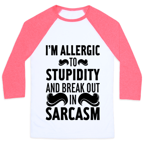 I'm Allergic to Stupidity and Break Out in Sarcasm Baseball Tee