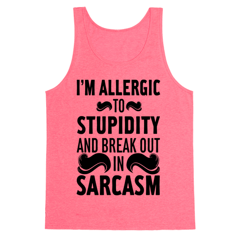 I'm Allergic to Stupidity and Break Out in Sarcasm Tank Top
