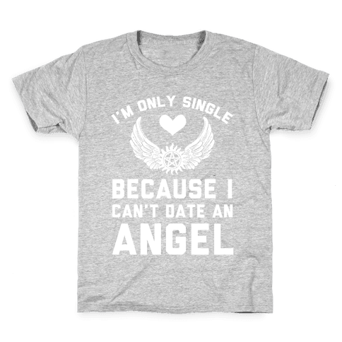 I'm Only Single Because I Can't Date An Angel Kids T-Shirt