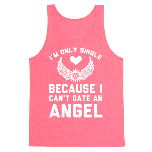 I'm Only Single Because I Can't Date An Angel Tank Top