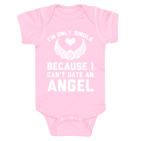 I'm Only Single Because I Can't Date An Angel Baby Onesy