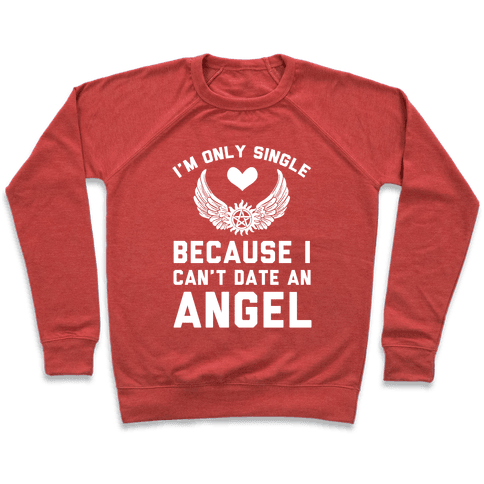 I'm Only Single Because I Can't Date An Angel Pullover