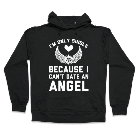 I'm Only Single Because I Can't Date An Angel Hooded Sweatshirt