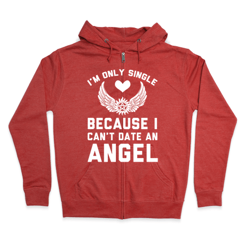 I'm Only Single Because I Can't Date An Angel Zip Hoodie