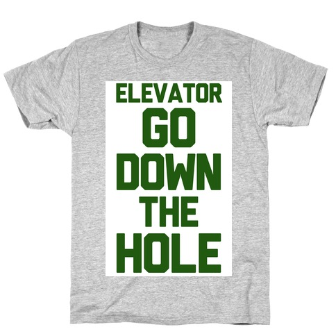 Elevator Go Down the Hole T-Shirt