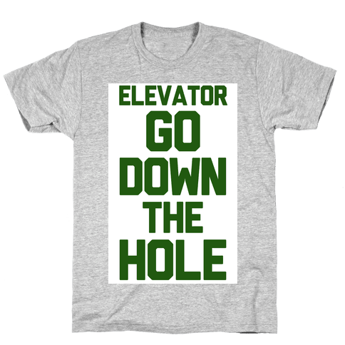 Elevator Go Down the Hole Mens T-Shirt