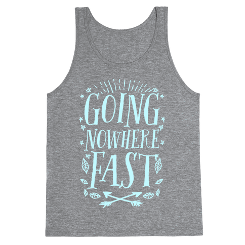 Going Nowhere Fast Tank Top