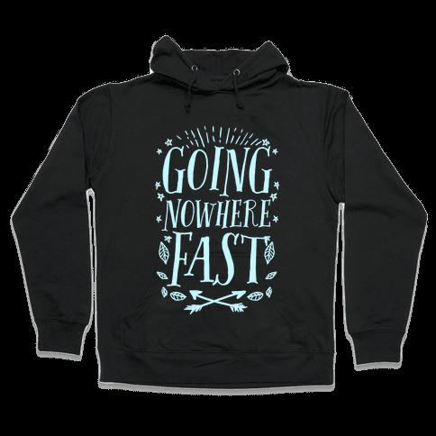 Going Nowhere Fast Hooded Sweatshirt
