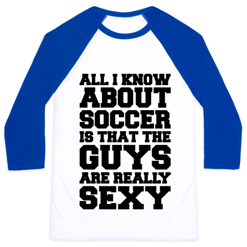 The Only Thing I Know About Soccer Baseball Tee