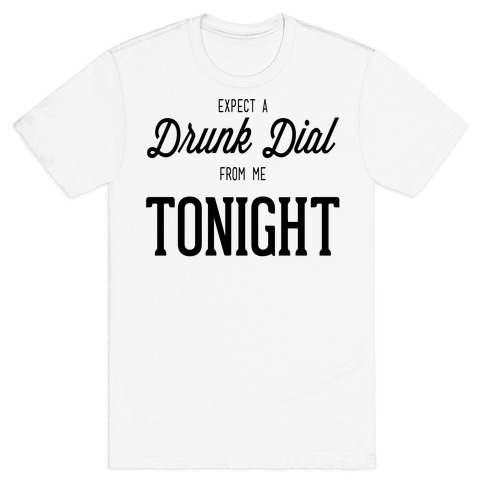 Expect a Drunk Dial Mens T-Shirt