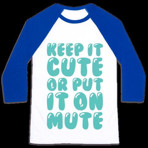 Keep It Cute Or Put It On Mute Baseball Tee