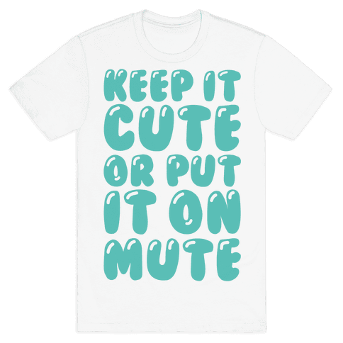 Keep It Cute Or Put It On Mute Mens T-Shirt